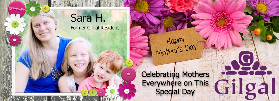 Happy Mother's Day From Gilgal: Meet Sara H.